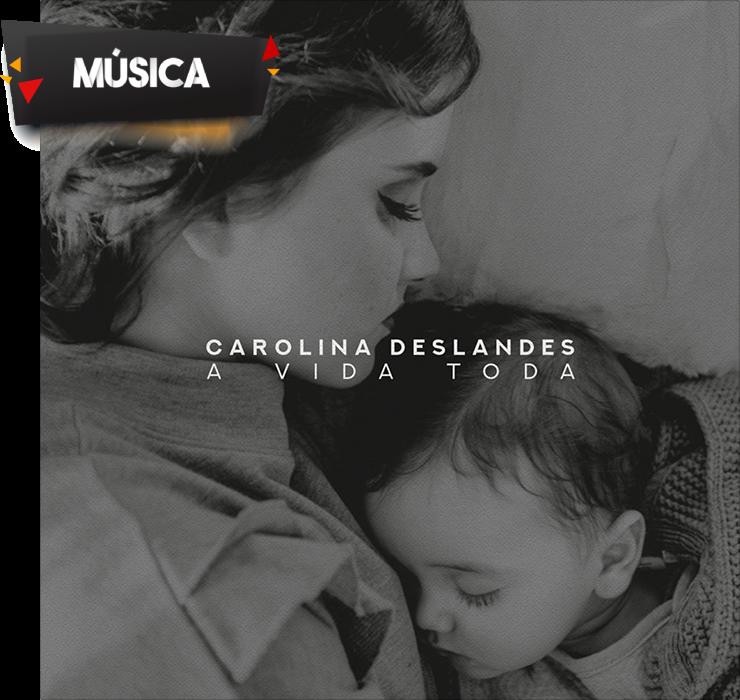 Carolina Deslandes - A Vida Toda